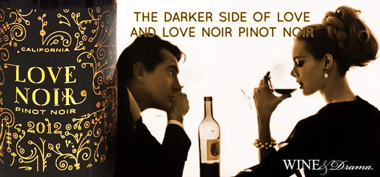 Love Noir Pinot Noir Reviewand the Darker Side of Love